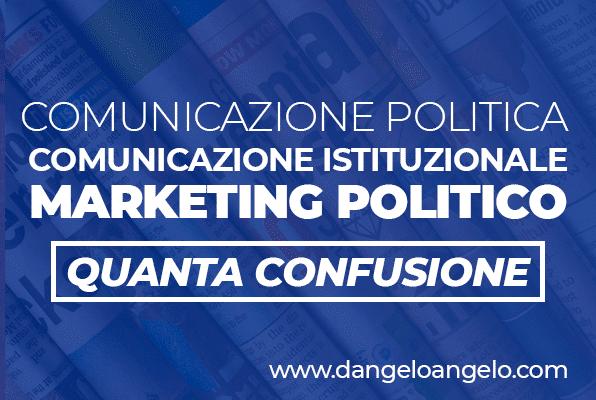 Comunicazione politica, comunicazione istituzionale, marketing politico: quanta confusione.