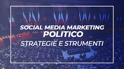 Social media marketing politico: strategie e strumenti per la comunicazione politica online